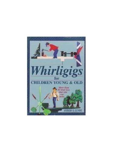 Whirligigs for Children Young and Old By Anders S. Lunde