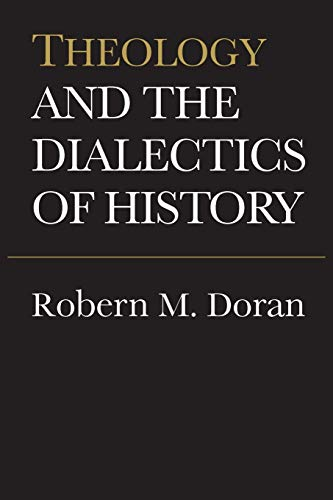 Theology and the Dialectics of History By Robert M Doran