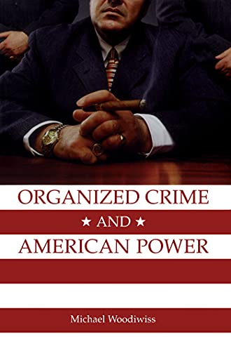 Organized Crime and American Power By Michael Woodiwiss