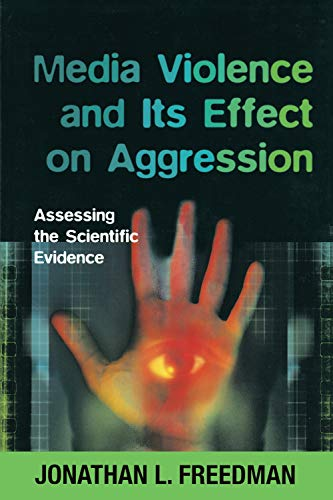 Media Violence and Its Effect on Aggression: Assessing the Scientific Evidence By Jonathan L. Freedman