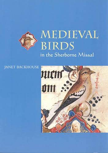 Medieval Birds in the Sherborne Missal By Janet Backhouse