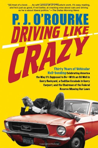 Driving Like Crazy By P. J. O'Rourke