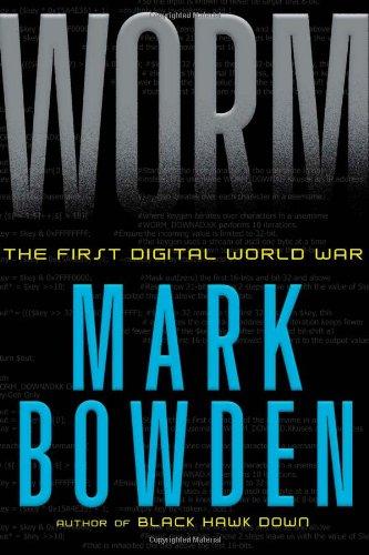 Worm: The First Digital World War by Mark Bowden