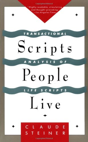 Scripts People Live: Transactional Analysis of Life Scripts by Claude M. Steiner