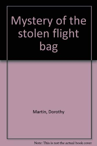 Mystery of the stolen flight bag By Dorothy Martin