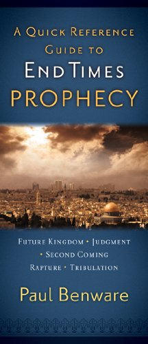A Quick Reference Guide To End Times Prophecy By Paul N Benware
