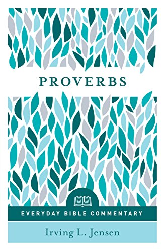 Proverbs- Everyday Bible Commentary By Irving L. Jensen