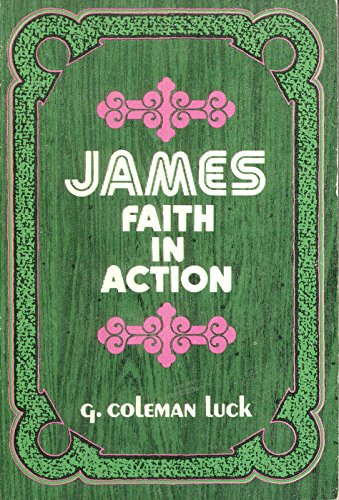 James, Faith in Action By G Coleman Luck