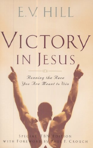 Victory in Jesus, Running the Race You are Meant to Win By E. V. Hill
