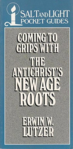 Coming to Grips with the Antichrist's New Age Roots By Erwin W. Lutzer