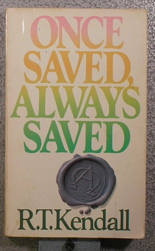 Once Saved, Always Saved By Dr R T Kendall