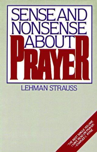 Sense and Nonsense About Prayer By Lehman Strauss