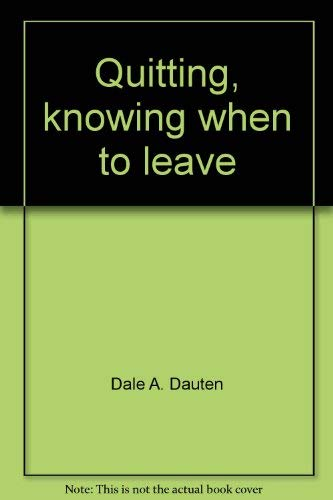 Quitting, Knowing When to Leave By Dale A Dauten