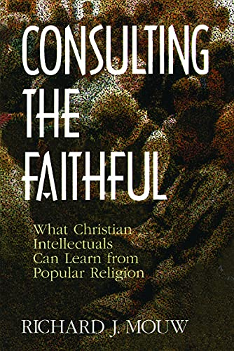 Consulting the Faithful By Richard J. Mouw