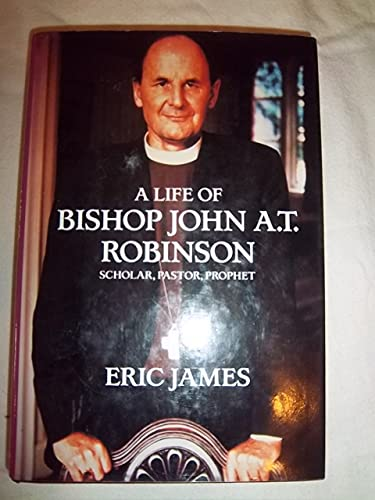 A Life of Bishop John A.T. Robinson By Eric James