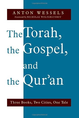 Torah, the Gospel, and the Qur'an By Anton Wessels