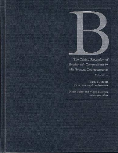 The Critical Reception of Beethoven`s Compositio - his German Contemporaries - vol.1 1783-1830 By Wayne M. Senner