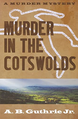 Murder in the Cotswolds By A. B. Guthrie, Jr.