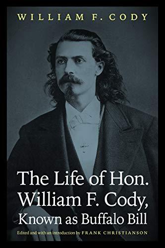 The Life of Hon. William F. Cody, Known as Buffalo Bill von William F. Cody