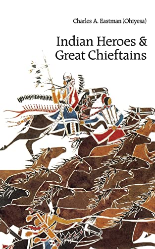 Indian Heroes and Great Chieftains By Charles A. Eastman