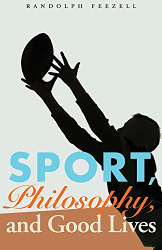 Sport, Philosophy, and Good Lives By Randolph Feezell