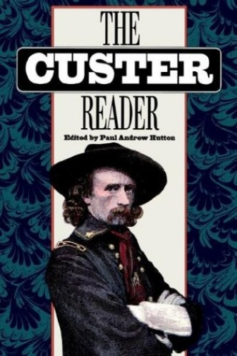 The Custer Reader By Paul Andrew Hutton