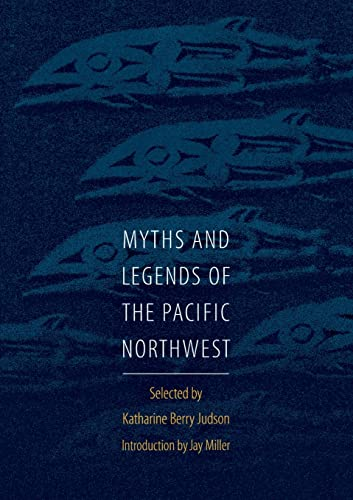 Myths and Legends of the Pacific Northwest By Katharine Berry Judson