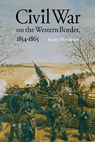 Civil War on the Western Border, 1854-1865 By Jay Monaghan