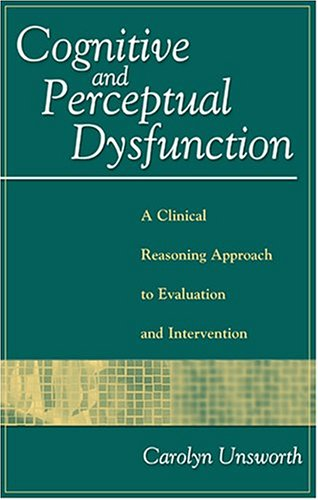 Cognitive and Perceptual Dysfunction: A Clinical Reasoning Approach to Evaluation and Intervention By F.A. Davis Company
