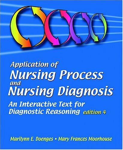 Application of Nursing Process and Nursing Diagnosis By Marilynn E. Doenges (Beth-El College of Nursing and Health Sciences, Colorado Springs, Colorado, USA)