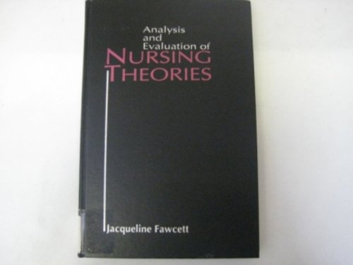 Analysis and Evaluation of Nursing Theories By Jacqueline Fawcett