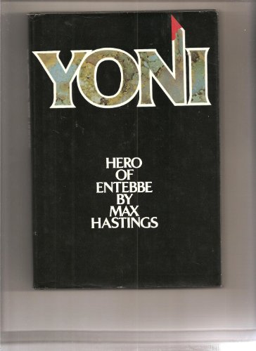 Yoni hero of Entebbe By Max Hastings
