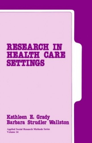 Research in Health Care Settings By Kathleen E. Grady