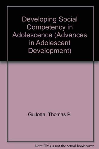 Developing Social Competency in Adolescence By Edited by Thomas P. Gullotta