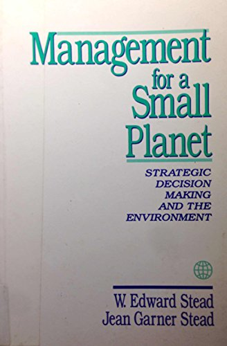 Management for a Small Planet: Strategic Decision Making and the Environment by W. Edward Stead