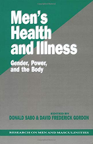 Men's Health and Illness: Gender, Power, and the Body (SAGE Series on Men and Masculinity) By Edited by Donald F. Sabo
