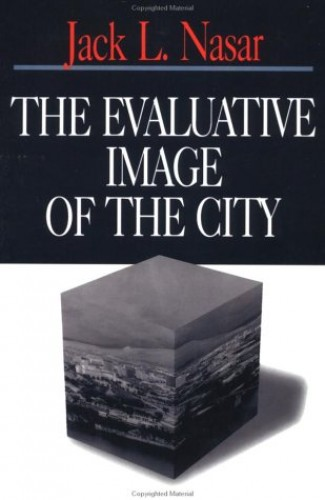 The Evaluative Image of the City By Jack L. Nasar