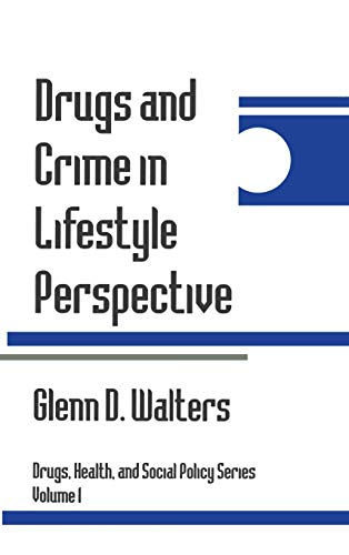 Drugs and Crime in Lifestyle Perspective By Glenn Walters