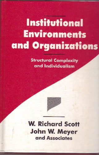 Institutional Environments and Organizations By W. Richard Scott