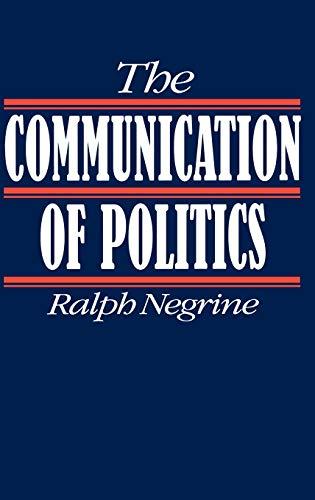 The Communication of Politics By Ralph M. Negrine