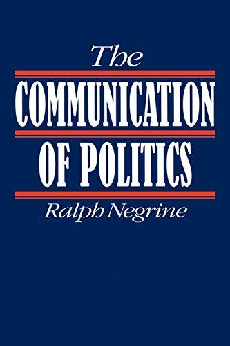The Communication of Politics By Ralph M Negrine