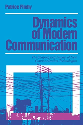 Dynamics of Modern Communication: The Shaping and Impact of New Communication Technologies by Patrice Flichy