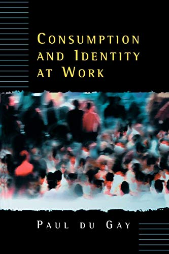 Consumption and Identity at Work By Paul Du Gay