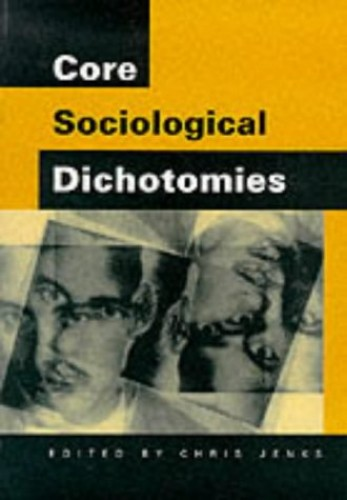 Core Sociological Dichotomies By Chris Jenks