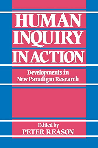 Human Inquiry in Action: Developments in New Paradigm Research Edited by Peter Reason