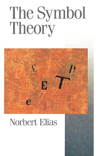 The Symbol Theory (Published in association with Theory, Culture & Society) By Norbert Elias
