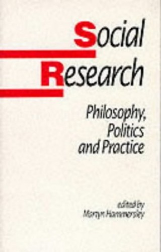 Social Research Philosophy Politics And Practice (Published in association with The Open University) Edited by Martyn Hammersley