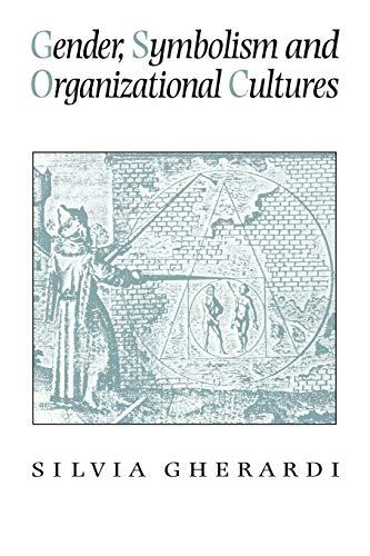 Gender, Symbolism and Organizational Cultures By Silvia Gherardi