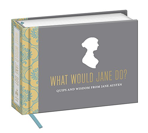 What Would Jane Do?: Quips and Wisdom from Jane Austen By Potter Style