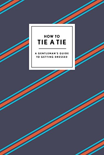 How to Tie a Tie: A Gentleman's Guide to Getting Dressed By Potter Style
